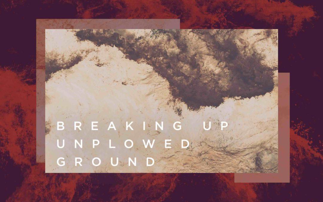 Breaking up Unplowed Ground