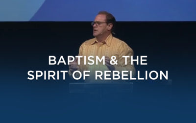 Baptism & The Spirit of Rebellion
